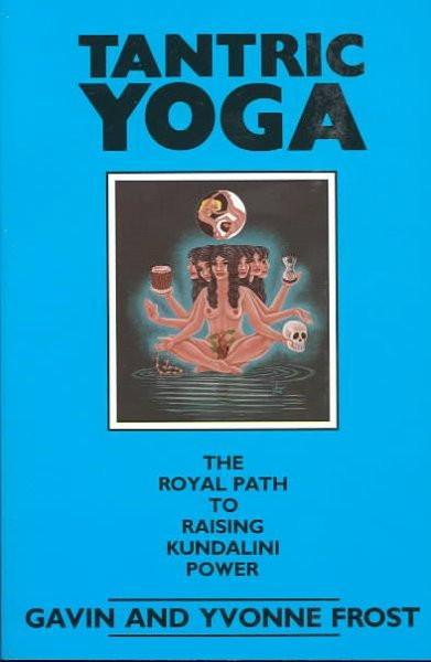 Tantric Yoga : The Royal Path to Raising Kundalini Power