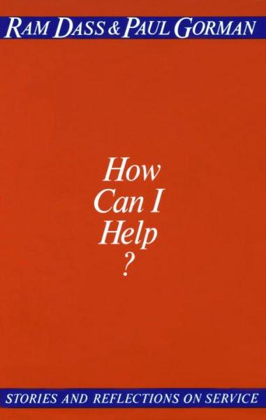 How Can I Help : Stories and Reflections on Service