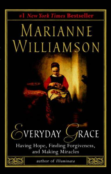 Everyday Grace : Having Hope, Finding Forgiveness, and Making Miracles
