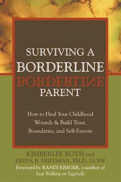 Surviving a Borderline Parent : How to Heal Your Childhood Wounds & Build Trust, Boundaries, and Self-Esteem