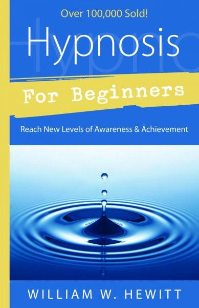 Hypnosis for Beginners : Reach New Levels of Awareness & Achievement