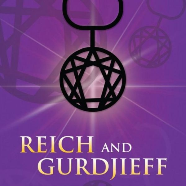 Reich and Gurdjieff : Sexuality and the Evolution of Consciousness