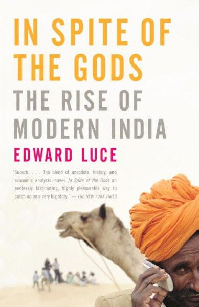 In Spite of the Gods : The Rise of Modern India