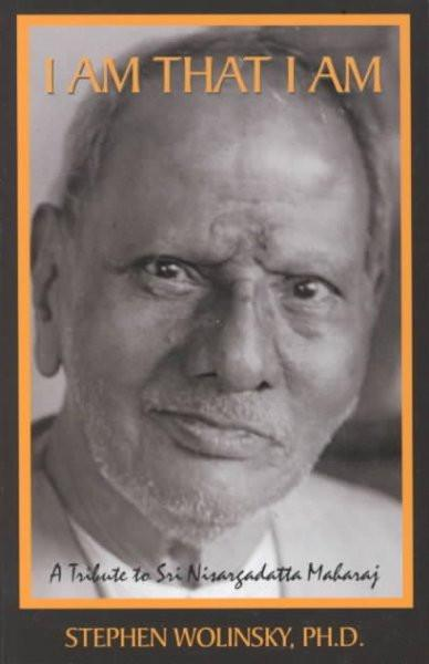 I Am That I Am : A Tribute to Sri Nisargadatta Maharaj