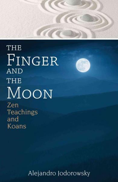 Finger and the Moon : Zen Teachings and Koans