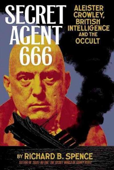 Secret Agent 666 : Aleister Crowley, British Intelligence, and the Occult