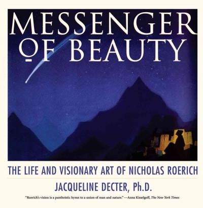 Messenger of Beauty : The Life and Visionary Art of Nicholas Roerich