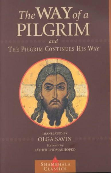 Way of a Pilgrim and the Pilgrim Continues His Way