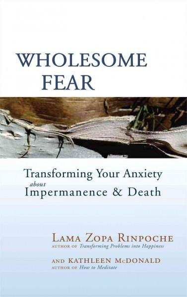Wholesome Fear : Transforming Your Anxiety About Impermanence & Death