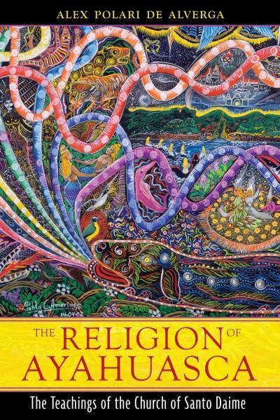 Religion of Ayahuasca : The Teachings of the Church of Santo Daime