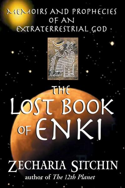 Lost Book Of Enki : Memoirs And Prophecies Of An Extraterrestrial God