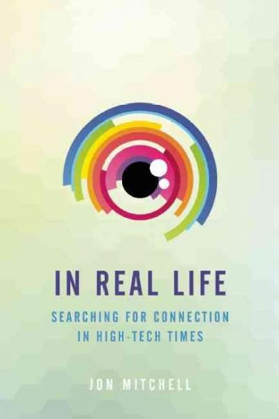 In Real Life : Searching for Connection in High-Tech Times