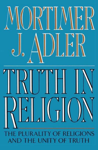 Truth in Religion : The Plurality of Religions and the Unity of Truth : An Essay in the Philosophy of Religion