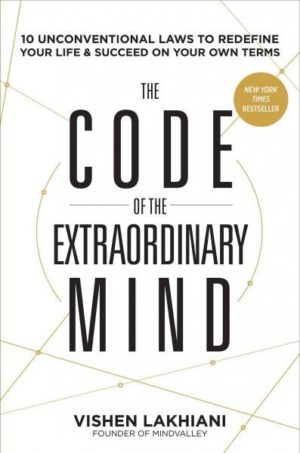 Code of the Extraordinary Mind : Ten Unconventional Laws to Redefine Your Life & Succeed on Your Own Terms