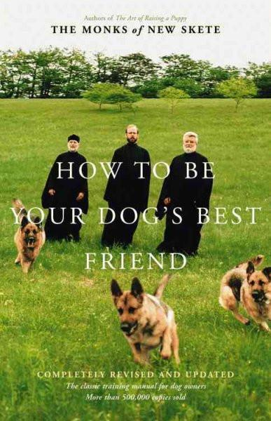 How to Be Your Dog's Best Friend : A Training Manual for Dog Owners