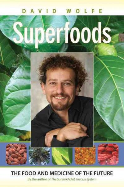 Superfoods : The Food and Medicine of the Future