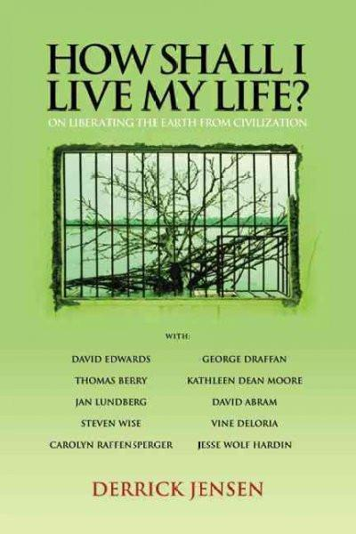 How Shall I Live My Life? : On Liberating the Earth from Civilization