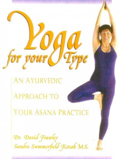 Yoga for Your Type : An Ayurvedic Approach to Your Asana Practice