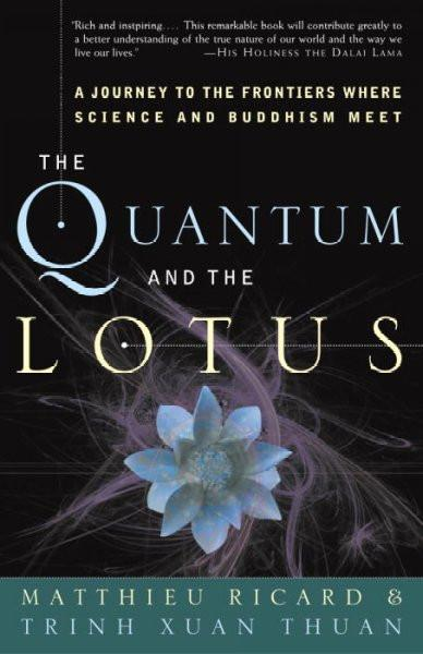 Quantum And The Lotus : A Journey To The Frontiers Where Science And Buddhism Meet