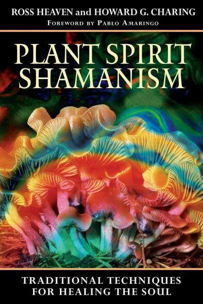 Plant Spirit Shamanism : Traditional Techniques for Healing the Soul