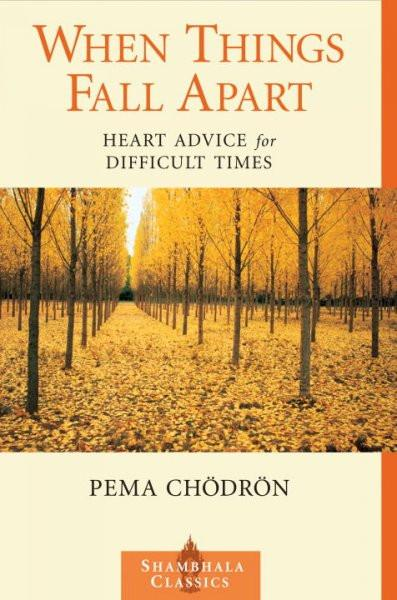 When Things Fall Apart : Heart Advice for Difficult Times