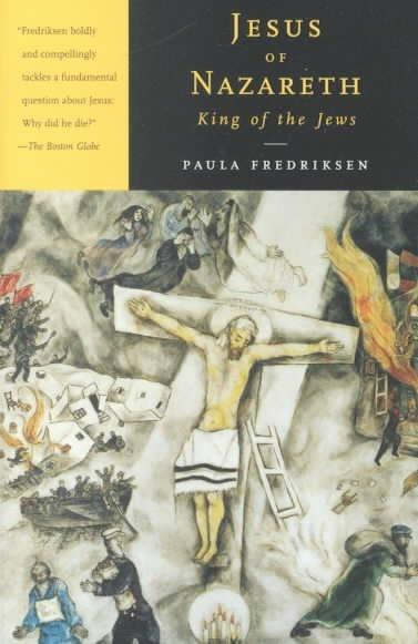 Jesus of Nazareth, King of the Jews : A Jewish Life and the Emergence of Christianity