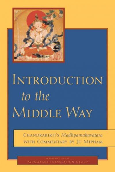 Introduction to the Middle Way : Chandrakirti's Madhyamakavatara
