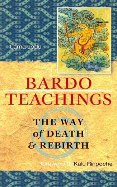 Bardo Teachings : The Way of Death and Rebirth