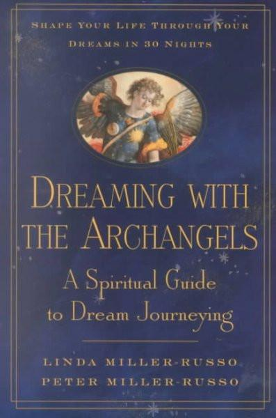 Dreaming With the Archangels : A Spiritual Guide to Dream Journeying
