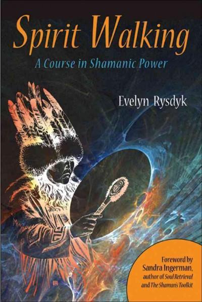 Spirit Walking : A Course in Shamanic Power