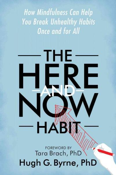 Here-and-Now Habit : How Mindfulness Can Help You Break Unhealthy Habits Once and for All