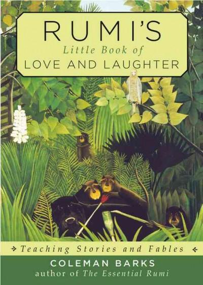 Rumi's Little Book of Love and Laughter : Teaching Stories and Fables