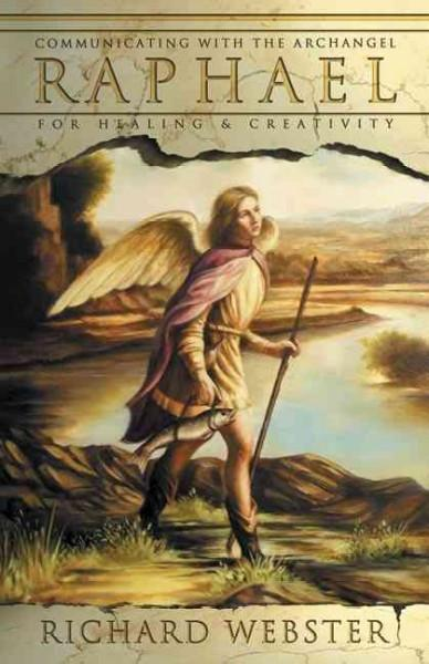Raphael : Communicating With The Archangel For Healing & Creativity
