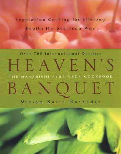 Heaven's Banquet : Vegetarian Cooking for Lifelong Health the Ayurveda Way