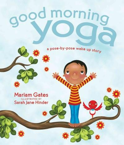 Good Morning Yoga : A Pose-by-Pose Wake Up Story