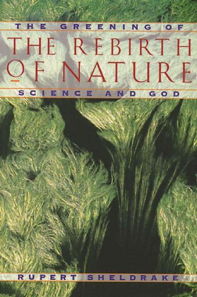 Rebirth of Nature : The Greening of Science and God