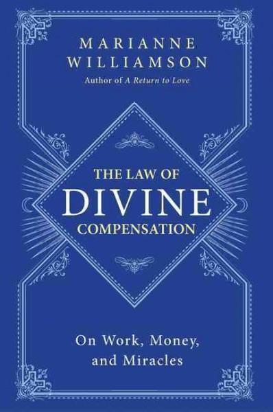 Law of Divine Compensation : On Work, Money, and Miracles