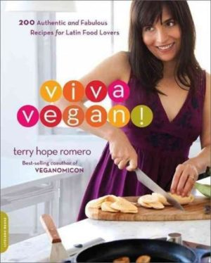 Viva Vegan! : 200 Authentic and Fabulous Recipes for Latin Food Lovers
