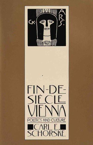 Fin-De-Siecle Vienna : Politics and Culture