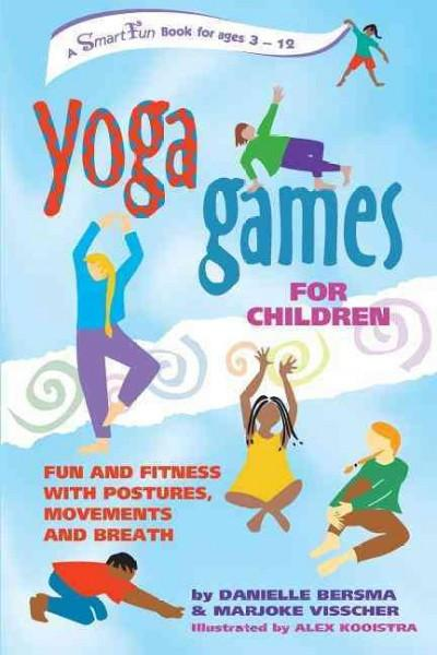 Yoga Games for Children : Fun and Fitness With Postures, Movements, and Breath