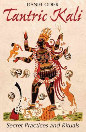 Tantric Kali : Secret Practices and Rituals