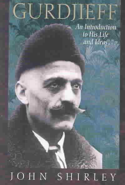 Gurdjieff : An Introduction to His Life and Ideas