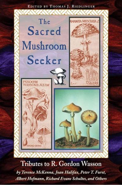 Sacred Mushroom Seeker : Tributes to R. Gordon Wasson by Terence McKenna, Joan Halifax, Peter Furst, Albert Hofmann, Richard Evans Schultes and Others
