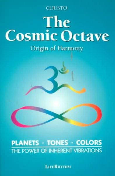 Cosmic Octave : Origin of Harmony, Planets, Tones, Colors, the Power of Inherent Vibrations