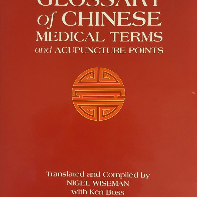 Glossary of Chinese Medical Terms and Acupuncture Points