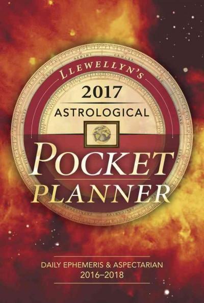 Llewellyn's Astrological 2017 Pocket Planner : Daily Ephemeris & Aspectarian 2016-2018