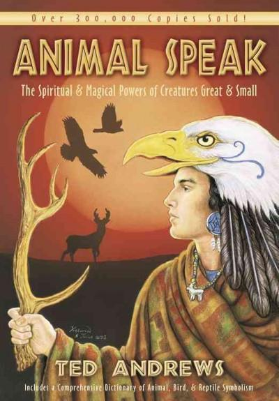 Animal-Speak : The Spiritual & Magical Powers of Creatures Great & Small