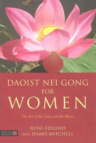 Daoist Nei Gong for Women : The Art of the Lotus and the Moon