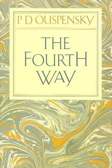 Fourth Way : An Arrangement by Subject of Verbatim Extracts from the Records of Ouspensky's Meetings in London and New York, 1921-46