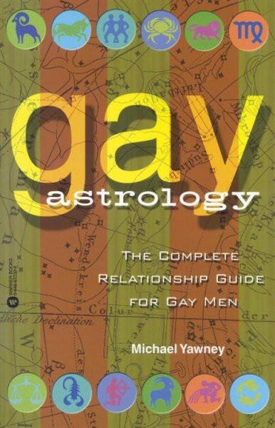 Gay Astrology : The Complete Relationship Guide for Gay Men